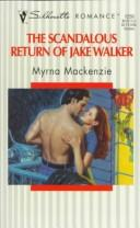 Cover of: Scandalous Return of Jake Walker | Myrna Mackenzie