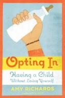Cover of: Opting In: Having a Child Without Losing Yourself