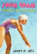 Cover of: Swimmers, Take Your Marks! (Swim Team) | Janet E. Gill