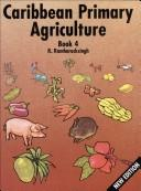 Cover of: Caribbean Primary Agriculture | R. Ramharacksingh