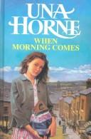 Cover of: When Morning Comes | Una Horne