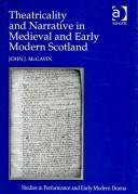 Cover of: Theatricality and Narrative in Medieval and Early Modern Scotland (Studies in Performance and Early Modern Drama)