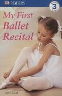 Cover of: My First Ballet Recital (DK READERS) | Amy Junor