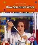 Cover of: How Scientists Work (Simply Science, 3) | Natalie M. Rosinsky