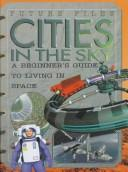 Cover of: Cities In The Sky (Future Files) | Colin Uttley