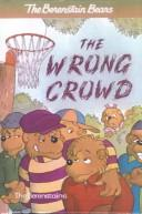 Cover of: The Wrong Crowd (Berenstain Bears First Time Books) | Stan Berenstain