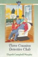 Cover of: Three Cousins Detective Club: Volumes 25-30  | Elspeth Campbell Murphy