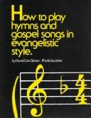 Cover of: How to Play Hymns & Gospel Songs in Evangelistic Styl | David Carr Glover