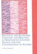 Cover of: Political and Economic Thought and Practice in Nineteenth-Century France and the Colonization of Algeria (Studies in French Civilization) | Kay Adamson