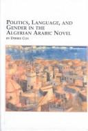 Cover of: Politics, Language and Gender in the Algerian Arabic Novel (North African Studies, 2) | Debbie Cox