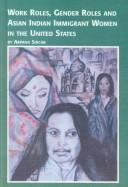 Cover of: Work Roles, Gender Roles, and Asian Indian Immigrant Women in the United States (Women