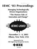 Cover of: Iemc 03 Proceedings: Managing Technologically Driven Organizations, The Human Side of Innovation and Change | IEEE Engineering Management Society