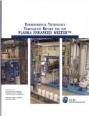 Cover of: Environmental technology verification report for the plasma enhanced melter | James Tyler Kent