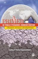 Cover of: A Primer of Public Personnel Administration | Syoum Gebregziabher.