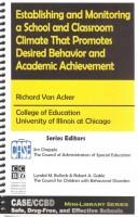 Cover of: Establishing and Monitoring a School and Classroom Climate That Promotes Desired Behavior and Academic Achievement | Richard Van Acker