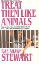 Cover of: Treat Them Like Animals | Rae S. Stewart