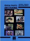 Cover of: Making Healthy Decisions on Alcohol, Tobacco and Other Drugs