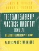 Cover of: The Team Leadership Practices Inventory (Team LPI), Team Package (includes one 4-page instrument & Participant's Manual 24pp, Revised: Measuring Leadership ... Teams (The Leadership Practices Inventory)