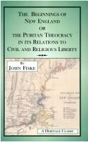 Cover of: The beginnings of New England; or, The Puritan theocracy in its relations to civil and religious liberty