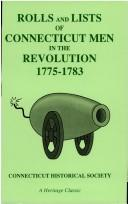 Cover of: Rolls & Lists of Connecticut Men in the Revolution 1775-1783. (Heritage Classic) | Connecticut Historical Society.