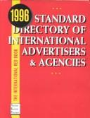 Cover of: Standard Directory of International Advertisers and Agencies, 1996 (Advertising Red Books International Advertisers & Agencies) | National Register Publishing