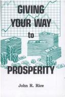 Cover of: Giving Your Way to Prosperity | John R. Rice