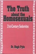 Cover of: The Truth about Homosexuals | Hugh F. Pyle