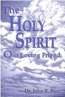 Cover of: Our loving friend the Holy Spirit | John R Rice