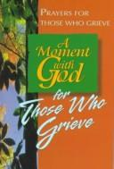 Cover of: A Moment With God for Those Who Grieve