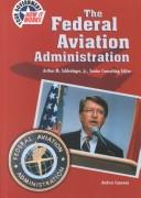 Cover of: The Federal Aviation Administration (Your Government--How It Works)
