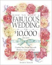 Cover of: How to Have a Fabulous Wedding for $10,000 or Less: Creating Your Dream Day with Romance, Grace, and Style