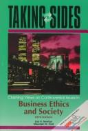 Cover of: Taking Sides: Clashing Views on Controversial Issues in Business Ethics and Society (Taking Sides : Clashing Views on Controversial Issues in Business Ethics and Society, 5th ed)