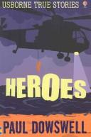 Cover of: Heroes (True Stories) | Theresa Dowswell