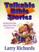 Cover of: Talkable Bible Stories: Helping Your Kids Apply God's Word to Their Lives