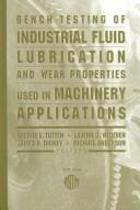 Cover of: Bench testing of industrial fluid lubrication and wear properties used in machinery applications