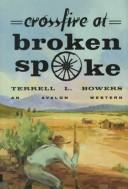 Crossfire at Broken Spoke by Terrell L. Bowers