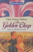 Cover of: The Golden Clasp | Clare Frances Holmes