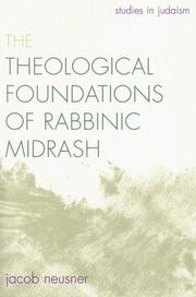 Cover of: The Theological Foundations of Rabbinic Midrash (Studies in Judaism) | Jacob Neusner