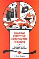 Cover of: Shaping Effective Health Care in Kenya | Simon Kangethe