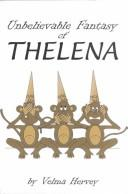 Cover of: Unbelievable Fantasy of Thelena | Velma Hervey