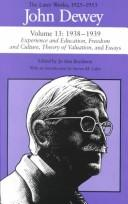 Cover of: The Later Works of John Dewey, Volume 13, 1925 - 1953: 1938-1939, Experience and Education, Freedom and Culture, Theory of Valuation, and Essays (Collected Works of John Dewey)