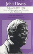 Cover of: The Later Works of John Dewey, Volume 16, 1925 - 1953: 1949 - 1952, Essays, Typescripts, and Knowing and the Known (Collected Works of John Dewey)