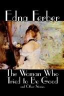 Cover of: The Woman Who Tried to Be Good and Other Stories | Edna Ferber
