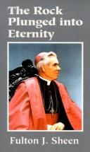 Cover of: The rock plunged into eternity: fourteen addresses delivered over The Catholic Hour, during the lenten season of 1950