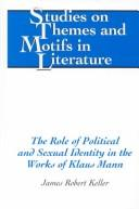 Cover of: The Role of Political and Sexual Identity in the Works of Klaus Mann (Studies on Themes and Motifs in Literature) | James Robert Keller