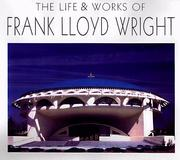 Cover of: The life and works of Frank Lloyd Wright