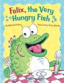 Cover of: Felix, the Very Hungry Fish
