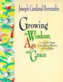 Cover of: Growing in Wisdom, Age and Grace | Joseph Cardinal Bernardin