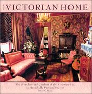 Cover of: The Victorian Home: the grandeur and comforts of the Victorian Era, in households past and present