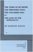 Cover of: The Tears of My Sister, The Prisoner's Song, The One-Armed Man and The Land of the Astronauts